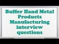 Buffer Hand Metal Products Manufacturing interview questions