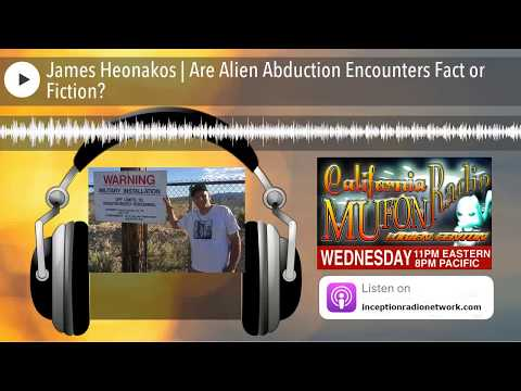 James Heonakos | Are Alien Abduction Encounters Fact or Fiction?