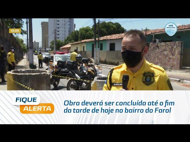 Interdição: Obra deverá ser concluída até o fim da tarde de hoje no bairro do Farol
