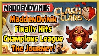 Clash of Clans - MaddenDvinik Finally Hits Champions League The Journey! (Gameplay Commentary)