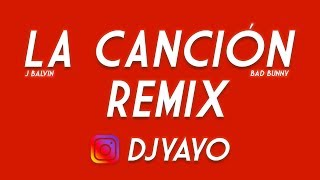 LA CANCION REMIX | DJ YAYO ✘ J Balvin ✘ Bad Bunny