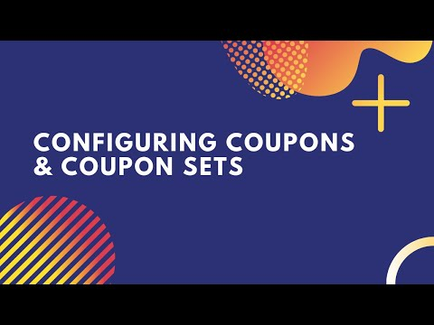 Configuring Coupons & Coupon Sets