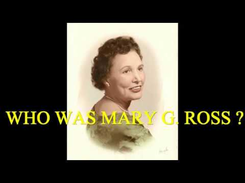 WHO WAS MARY G  ROSS ?