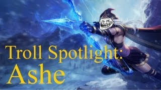 League of Legends Troll Spotlight: Ashe (a Champion Spotlight Parody)