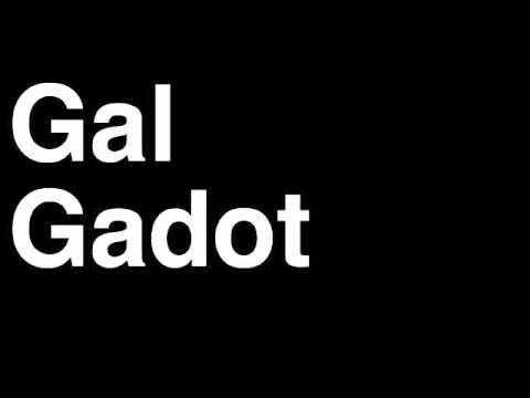 How to Pronounce Gal Gadot Movie TV Actress