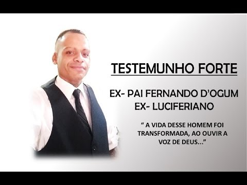 TESTEMUNHO  IMPACTANTE  DO EX  PAI DE SANTO E  EX  LUCIFERIANO FERNANDO D'OGUM