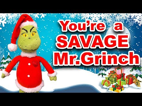 You're A Savage Mr.Grinch