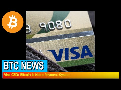 BTC News - Visa CEO: Bitcoin is Not a Payment System