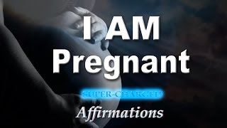 I AM Pregnant - I AM Fertile - Help with Becoming Pregnant - Super Charged Affirmations