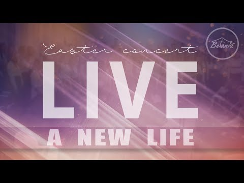 "Betania Worship Dublin | English Easter Concert ""A NEW LIFE"" 2018 LIVE"