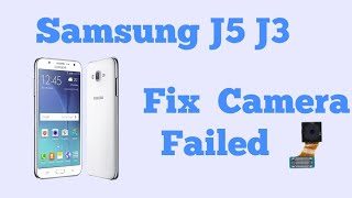 CAMERA FAILED ON SAMSUNG GALAXY J5 2015 J3 2015 -- Gsm Guide
