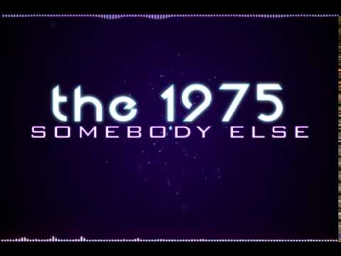 Somebody Else-The 1975 Lyrics