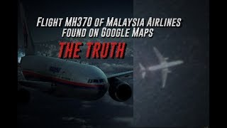 Flight MH370 of Malaysia Airlines found on Google Maps THE TRUTH