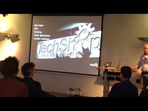 Techshop in Europe (Mark Hatch, CEO Techshop)
