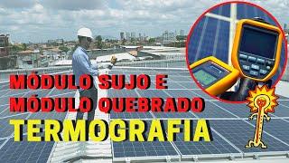 O que aprendi inspecionando 50+ usinas fotovoltaicas - Termografia Módulo Sujo e Módulo Quebrado!