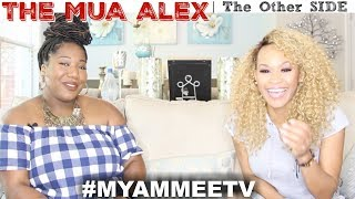 MUA Alex: Fired from 9-5's, Marriage, Weightloss, God & Faith on #MyammeeTV |The Other Side Ep-4