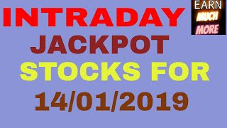 INTRADAY JACKPOT STOCKS FOR MONDAY 14/01/2019