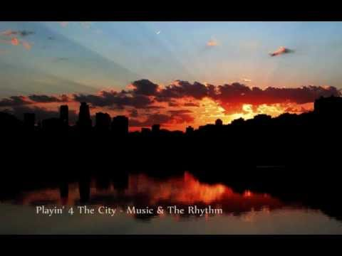 Playin' 4 The City - Music & The Rhythm