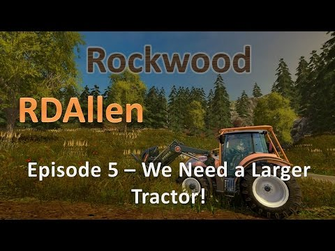 Farming Simulator 15 Rockwood Forestry E5 - Time for a New Tractor!
