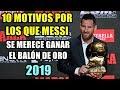 10 MOTIVOS POR LOS QUE MESSI SE MERECE GANAR EL BALÓN DE ORO 2019