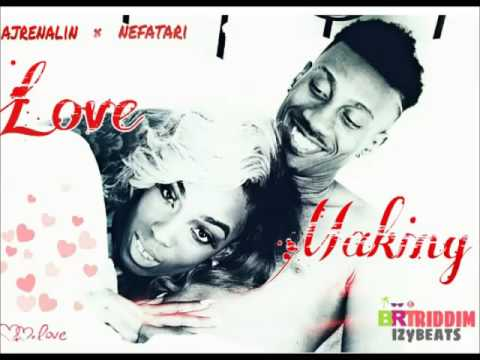 Ajrenalin & Nefatari - Love Making (BRT Riddim) -  July 2016