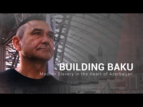 BUILDING BAKU: Modern Slavery In The Heart Of Azerbaijan
