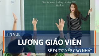 Tin vui: Lương giáo viên sẽ được xếp cao nhất | VTC1