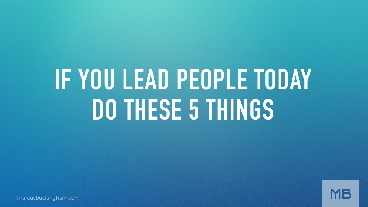If You Lead People Today, Do These 5 Things