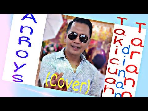 Anroy's - Takicuah Di Nan Tarang (Cover)