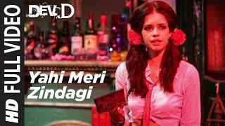 Yahi Meri Zindagi Full Song | Dev D