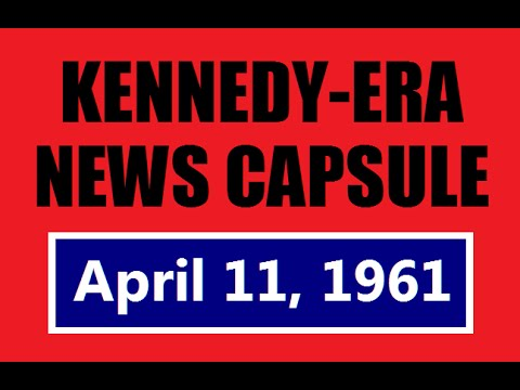 KENNEDY-ERA NEWS CAPSULE: 4/11/61 (WMEX-RADIO; BOSTON, MASSACHUSETTS)