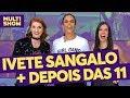 Ivete Sangalo + Depois Das 11 | TVZ Ao Vivo | Música Multishow