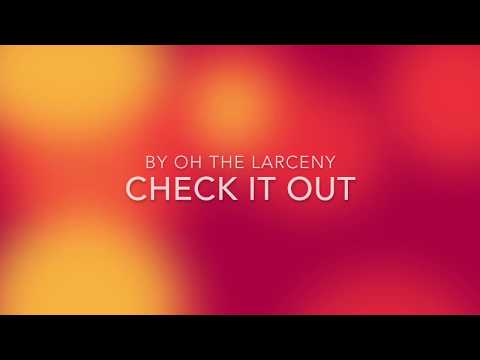 CHECK IT OUT BY OH THE LARCENY LYRIC VIDEO