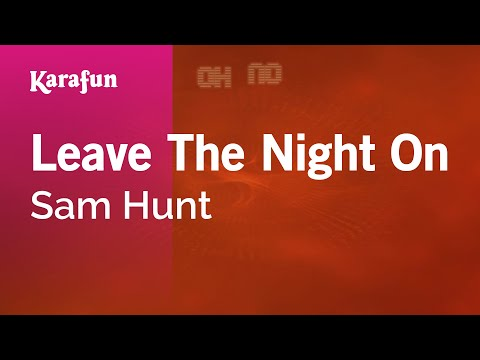 Karaoke Leave The Night On - Sam Hunt *