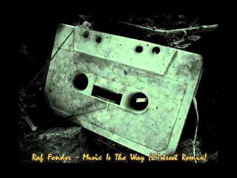 Raf Fender - Music Is The Way (21street Remix)