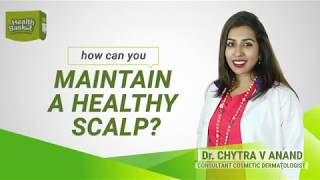 HOW CAN YOU MAINTAIN A HEALTHY SCALP? Dr. CHYTRA V ANAND