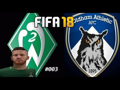 FIFA 18 S01E03: Werder Bremen II Gg Oldham Athletic (European Shield)