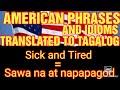 15 AMERICAN PHRASES AND IDIOMS TRANSLATED TO TAGALOG PARA GUMALING SA ENGLISH VLOG#:61