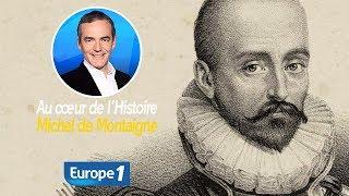 Au cœur de l'histoire: Michel de Montaigne (Franck Ferrand)