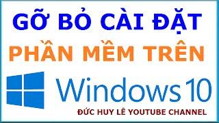 Cách gỡ bỏ cài đặt phần mềm trên Windows 10