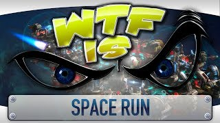 ► WTF Is... - Space Run ?