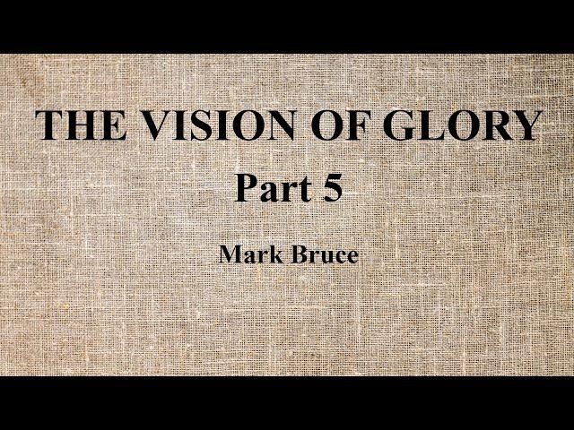 05. Mark Bruce - The Vision of Glory/Die Vision der Herrlichkeit - Part 5