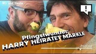 Wir und Heute – Pfingstwunder: Harry heiratet Markle