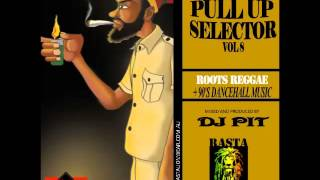 PULL UP SELECTOR VOL 8 ROOTS REGGAE MUSIC + 90'S DANCEHALL MIX BY DJ PIT