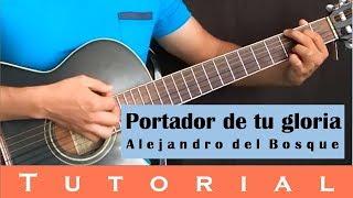 Portador de tu gloria - Alejandro del Bosque (Tutorial guitarra)