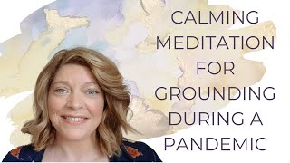 CALMING MEDITATION FOR GROUNDING DURING A PANDEMIC