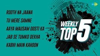 Weekly Top 5 | Rooth Na Jaana | Tu Mere Samne | Aaya Mausam Dosti | Jab Se Tumko | Kabhi Main Kahoon thumbnail