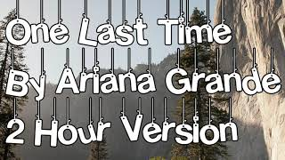 One Last Time By Ariana Grande 2 Hour Version