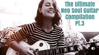 The Ultimate Neo Soul/R&B Guitar Compilation (pt.III)