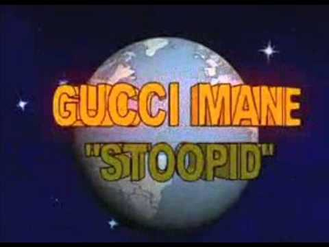 Gucci Mane Stoopid Remix